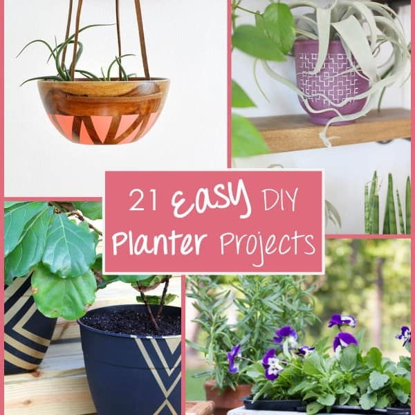 21 Easy DIY Planter Projects To Get Ready For Spring!